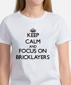 Keep Calm and focus on Bricklayers T-Shirt