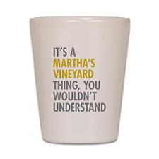 Its A Martha's Vineyard Thing Shot Glass