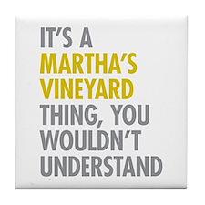 Its A Martha's Vineyard Thing Tile Coaster