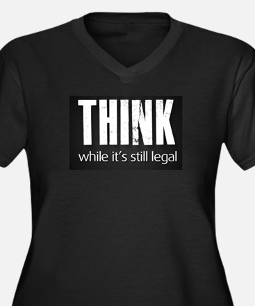 Think while it's still legal Plus Size T-Shirt