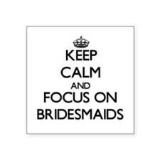 Keep Calm and focus on Bridesmaids Sticker