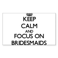 Keep Calm and focus on Bridesmaids Decal
