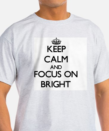 Keep Calm and focus on Bright T-Shirt