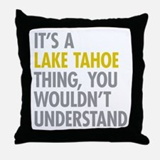 Its A Lake Tahoe Thing Throw Pillow