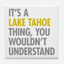 Its A Lake Tahoe Thing Tile Coaster