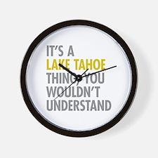 Its A Lake Tahoe Thing Wall Clock