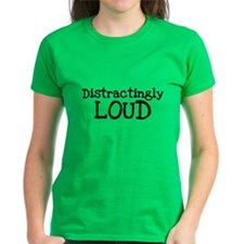 Distractingly LOUD T-Shirt
