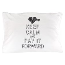 Keep Calm and Pay It Forward Pillow Case