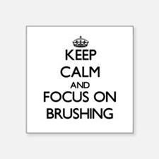 Keep Calm and focus on Brushing Sticker