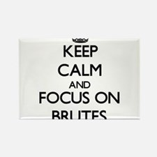 Keep Calm and focus on Brutes Magnets