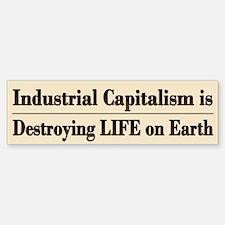 End Industrial Capitalism - Bumper Bumper Bumper Sticker