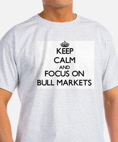 Keep Calm and focus on Bull Markets T-Shirt