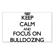 Keep Calm and focus on Bulldozing Decal
