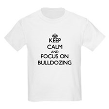 Keep Calm and focus on Bulldozing T-Shirt