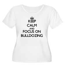 Keep Calm and focus on Bulldozing Plus Size T-Shir