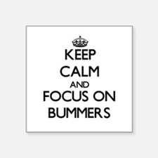 Keep Calm and focus on Bummers Sticker