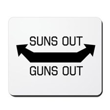 Suns out guns out Mousepad