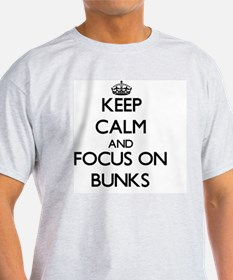 Keep Calm and focus on Bunks T-Shirt