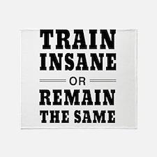 Train insane or remain same Throw Blanket