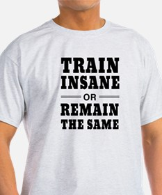 Train insane or remain same T-Shirt