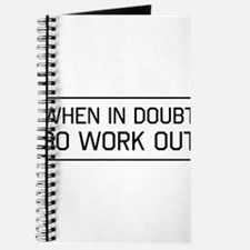 When in doubt go work out Journal