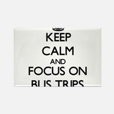 Keep Calm and focus on Bus Trips Magnets
