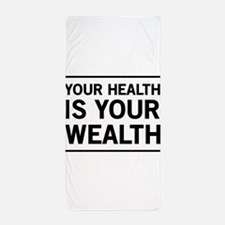 Your health is your wealth Beach Towel