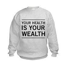 Your health is your wealth Sweatshirt