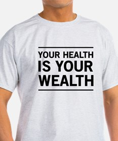 Your health is your wealth T-Shirt