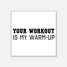Your workout is my warm up Sticker