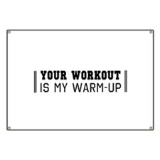 Your workout is my warm up Banner