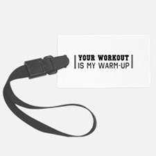 Your workout is my warm up Luggage Tag