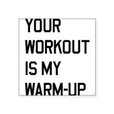 Your workout is my warm up 2 Sticker