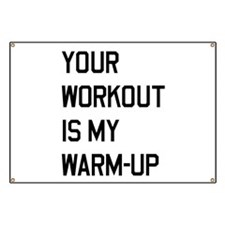 Your workout is my warm up 2 Banner
