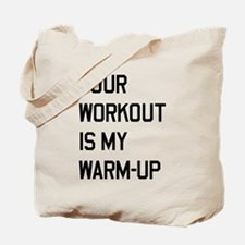 Your workout is my warm up 2 Tote Bag