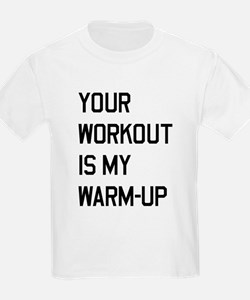 Your workout is my warm up 2 T-Shirt