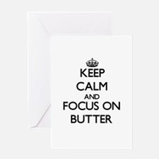 Keep Calm and focus on Butter Greeting Cards