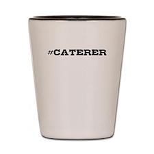 Caterer Hashtag Shot Glass