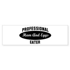 Pro Ham And Eggs eater Bumper Bumper Sticker