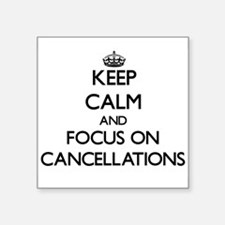 Keep Calm and focus on Cancellations Sticker