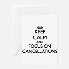 Keep Calm and focus on Cancellations Greeting Card