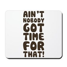 Ain't Nobody Got Time For That! Mousepad