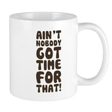 Ain't Nobody Got Time For That! Mugs