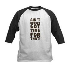 Ain't Nobody Got Time For That! Baseball Jersey
