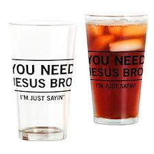 You Need Jesus Bro, I'm Just Sayin' Drinking Glass