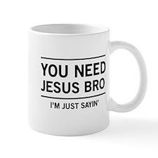 You Need Jesus Bro, I'm Just Sayin' Mugs