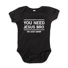 You Need Jesus Bro, I'm Just Sayin' Baby Bodysuit