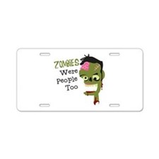 Zombies Were People Too Aluminum License Plate