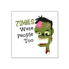 Zombies Were People Too Sticker