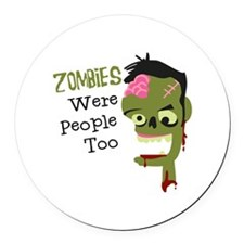 Zombies Were People Too Round Car Magnet